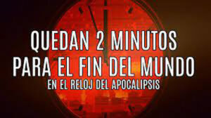 Reloj del Juicio Final: a 2 minutos del Apocalipsis Global
